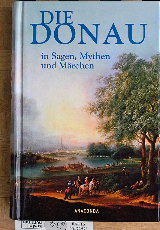 Die Donau In Sagen Mythen Und Märchen Eine
