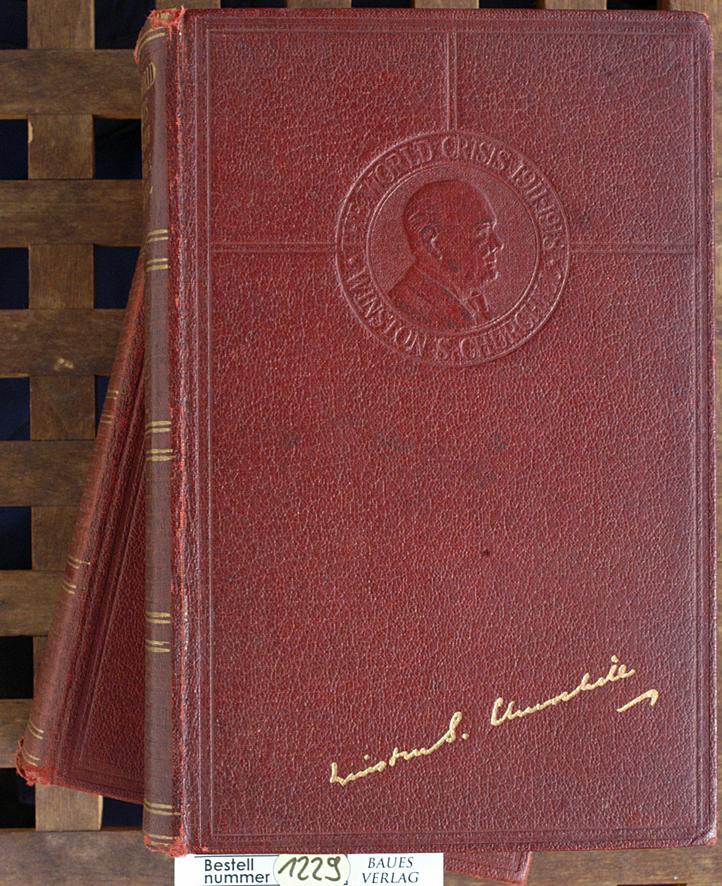 The World Crisis Vol. 1 + 2.: Churchill, Winston Spencer.