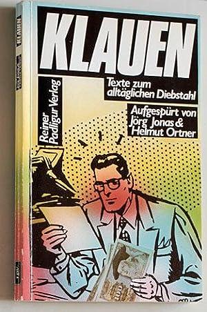 Klauen, Texte zum alltäglichen Diebstahl., aufgespürt u. herausg. von Jörg Jonas und...