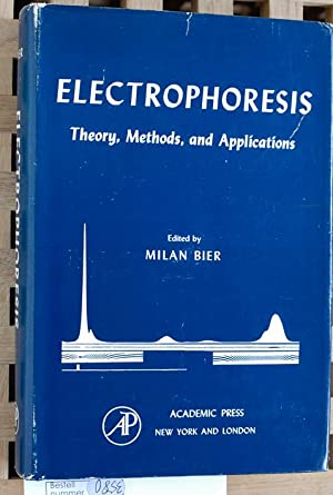 Electrophoresis. Theory, Methods, and Applications. Edited by Milan Bier.