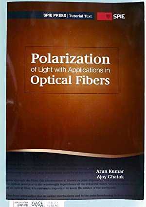Polarization of Light with Applications in Optical Fibers Tutorial Texts in Optical Engineering V...