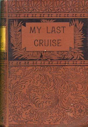 My Last Cruise. Where We Went And What We Saw: Being An Account Of Visits To The Malay And Loo-Ch...