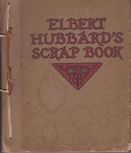 Elbert Hubbard's Scrap Book: Hubbard, Elbert