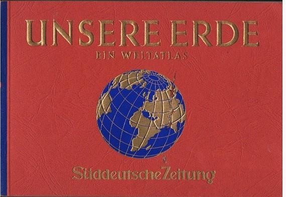 Ein Weltatlas unserer Erde.: Süddeutsche, Zeitung (Hrsg.)