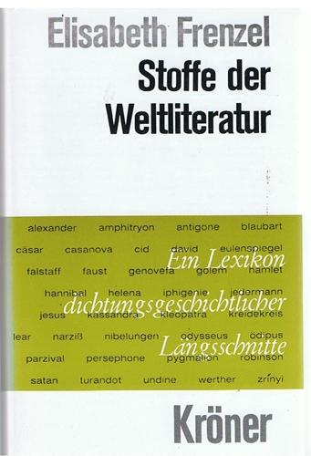 Stoffe der Weltliteratur - Ein Lexikon dichtungsgeschichtlicher: Frenzel, Elisabeth