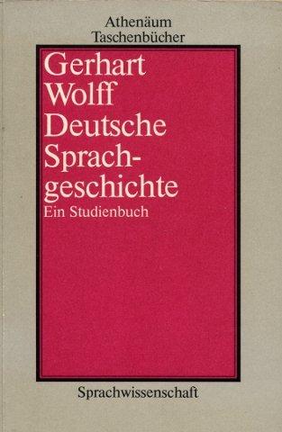 Deutsche Sprachgeschichte. Ein Studienbuch.: Wolff, Gerhart