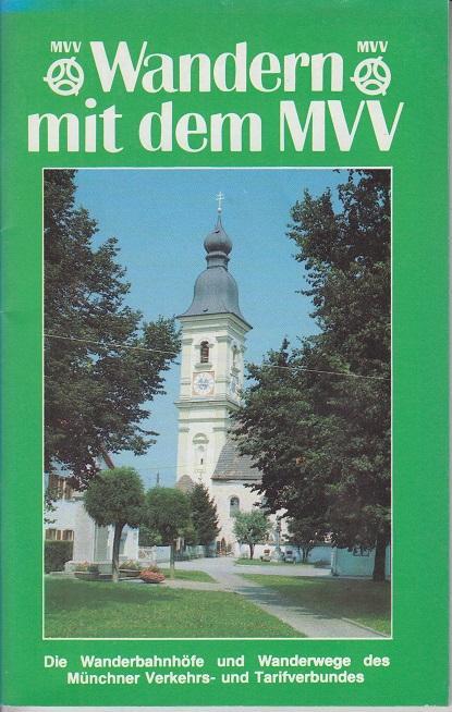 Wandern mit dem MVV: Die Wanderbahnhöfe und Wanderwege des Münchner Verkehrs- und Tarifverbundes - Hrg. Münchner Verkehrs- und Tarifverbund GmbH