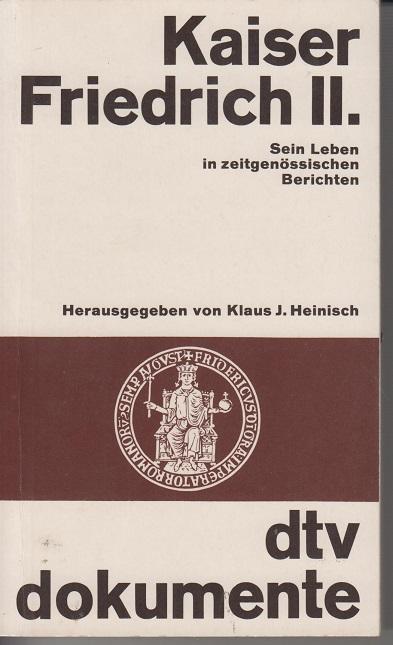 Kaiser Friedrich II. Sein Leben in zeitgenössischen: Heinisch, Klaus J.