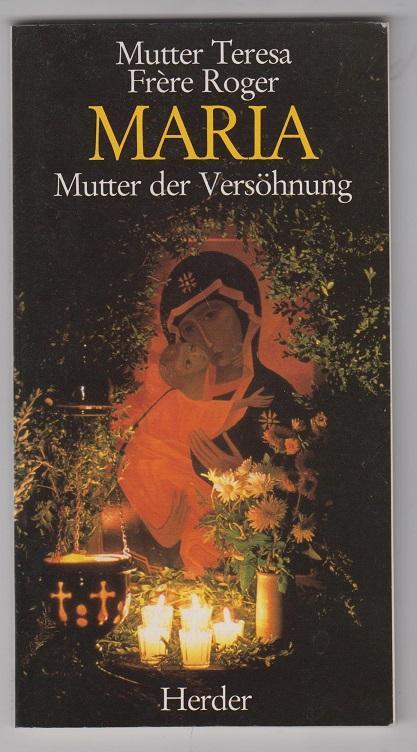 Maria, Mutter der Versöhnung - Teresa, Mutter und Frère Roger Mutter Teresa u. a.