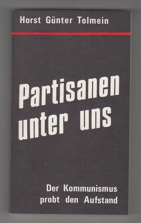 Partisanen unter uns. Der Kommunismus probt den: Tolmein, Horst Günter