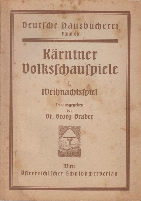 Kärntner Volksschauspiele. I. Weihnachtsspiel. (= Deutsche Hausbücherei,: Graber, Georg