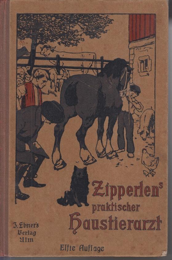 Zipperlen's illustrierter Haustierarzt für Landwirte und Haustierbesitzer.: Zipperlen, Wilhelm