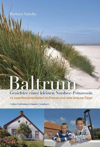Baltrum - Gesichter einer kleinen Nordsee-Prinzessin: 14 Insel-Persönlichkeiten im Portrait und viele Urlaubs-Tipps. - Saladin, Barbara und Martin Stromann
