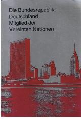 Die Bundesrepublik Deutschland. Mitglied der Vereinten Nationen.