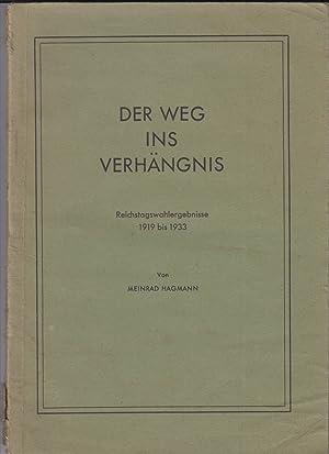 Der Weg ins Verhängnis. Reichstagswahlergebnisse 1919 bis 1933 besonders aus Bayern.: Hagmann, ...
