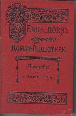 Revanche! Roman in zwei Bänden. [= Engelhorn's Allgemeine Romanbibliothek. Eine Auswahl der ...