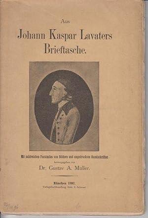 Aus Lavaters Brieftasche. Neues von Johann Kaspar Lavater. Ungedruckte Handschriften nebst anderen ...
