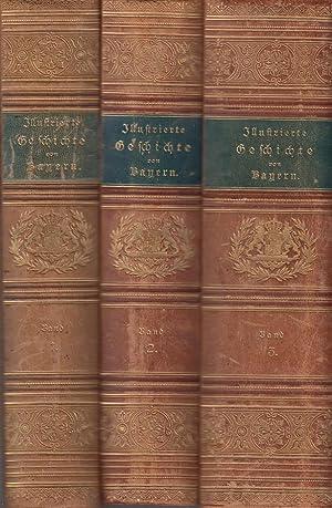 Illustrierte Geschichte von Bayern. 3 Bände. I.: (Urspr.- bis 1125) - II.: (1125-1508 Die ...