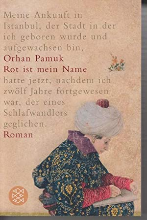 Rot ist mein Name: Roman. Meine Ankunft: Pamuk, Orhan