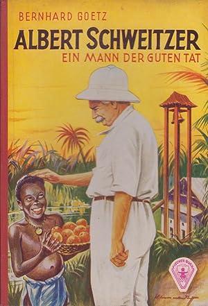 Albert Schweitzer : ein Mann der guten: Goetz, Bernhard und