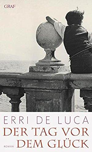 Der Tag vor dem Glück: Roman. Erri: De Luca, Erri