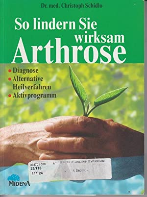 So lindern Sie wirksam Arthrose: Diagnose - alternative Heilverfahren - Aktivprogramm.