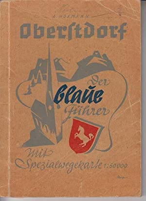 Führer durch Oberstdorf im Allgäu und seine: Hofmann, A., Karl