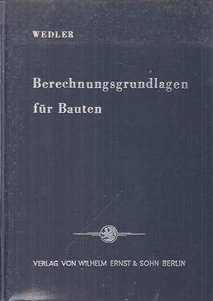 Berechnungsgrundlagen für Bauten. Lastannahmen, Baustoffe, Beanspruchungen, Wärmeschutz,: Wedler, Bernhard