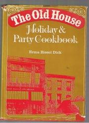 The Old House - Holiday & Party Cookbook: Biesel Dick, Erma: