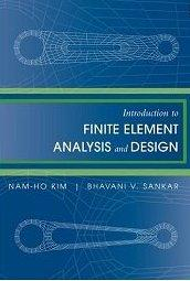 Introduction to Finite Element Analysis and Design: Kim, Nam-Ho;Sankar, Bhavani