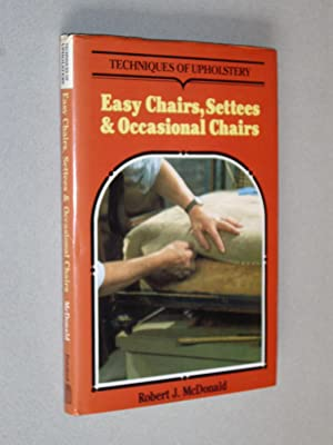 TECHNIQUES OF UPHOLSTERY Easy Chairs, Settees and: Robert James McDonald