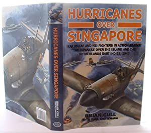 Hurricanes Over Singapore: RAF, RNZAF and NEI Fighters in Action Against the Japanese Over the Is...