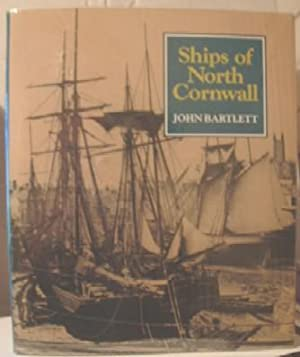 Ships of North Cornwall: Bartlett, John (SIGNED)