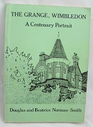 The Grange, Wimbledon : A Centenary Portrait: Norman-Smith, Douglas; Norman-Smith, Beatrice Signed