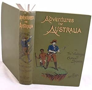Adventures in Australia the Wanderings of Captain Spencer in the Bush and the Wilds
