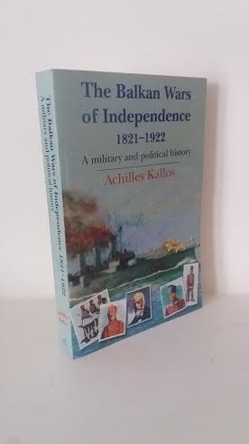 The Balkan Wars of Independence 1821-1922. A: Achilles Kallos
