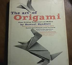The Art of Origami. Paper Folding, Traditional and Modern.: Randlett, Samuel. with Edward Kallop ...