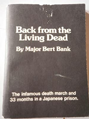Back from the Living Dead. The Infamous Death March and 33 Months in a Japanese Prison: Bank, Major...