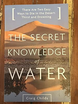 SIGNED The Secret Knowledge of Water : Discovering the Essence of the American Desert