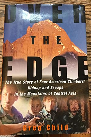 Signed. Over the Edge: The True Story of Four American Climbers' Kidnap and Escape in the Mountai...