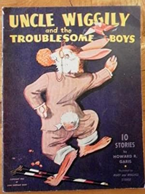Uncle Wiggily and The Troublesome Boys. 10 Stories: Garis, Howard R. Illustrated by Mary & Wallace ...