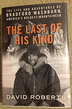 Signed. The Last of His Kind: The Life and Adventures of Bradford Washburn, America's Boldest Mou...