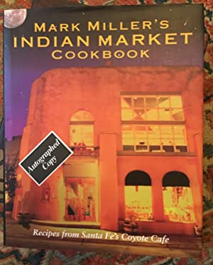 SIGNED. Mark Miller's Indian Market: Recipes from Santa Fe's Famous Coyote Cafe