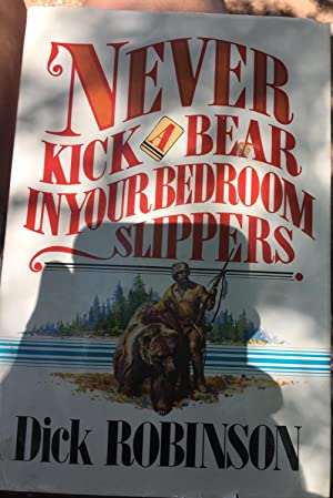 Signed. Never Kick a Bear In Your Bedroom Slippers