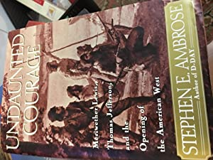 1st Edition Undaunted Courage: Meriwether Lewis, Thomas Jefferson and the Opening of the American...