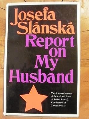 Report on My Husband.: Slanska, Josefa