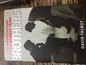 Signed. Brothers: The Hidden History of the Kennedy Years