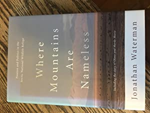 Signed. Where Mountains Are Nameless: Passion and Politics in the Arctic National Wildlife Refuge