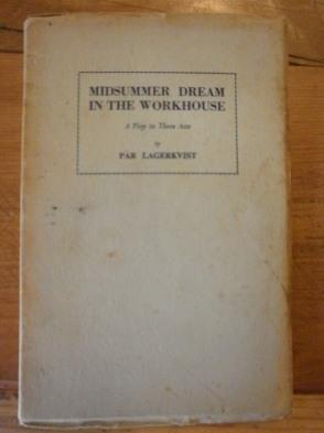 Midsummer Dream in the Workhouse: A Play in Three Acts.: Lagerkvist, Par translated by Alan Blair