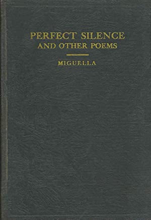 Perfect Silence and Other Poems.: Miguella